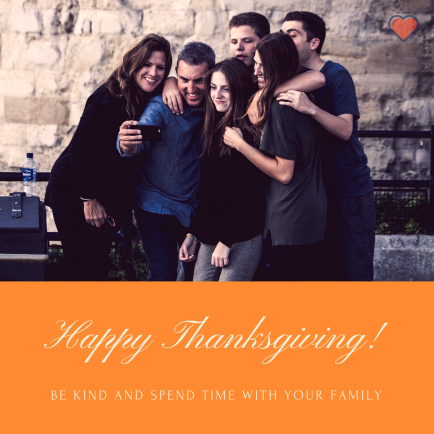 happy thanksgiving, be kind, spend time with your family
